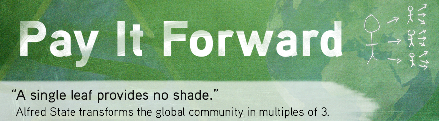Pay It Forward - A single leaf provides no shade. Alfred State transforms the global community in multiples of 3.