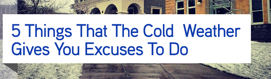 Excuses when it's cold out